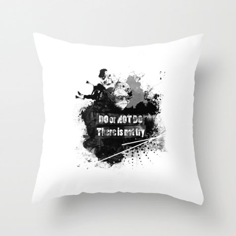 """Do or Not Do. There is not try"" - Pillow"